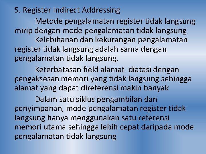 5. Register Indirect Addressing Metode pengalamatan register tidak langsung mirip dengan mode pengalamatan tidak