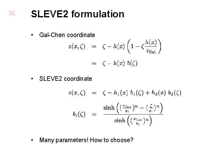 SLEVE 2 formulation • Gal-Chen coordinate • SLEVE 2 coordinate • Many parameters! How