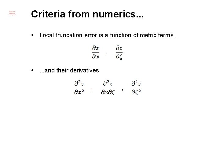 Criteria from numerics. . . • Local truncation error is a function of metric