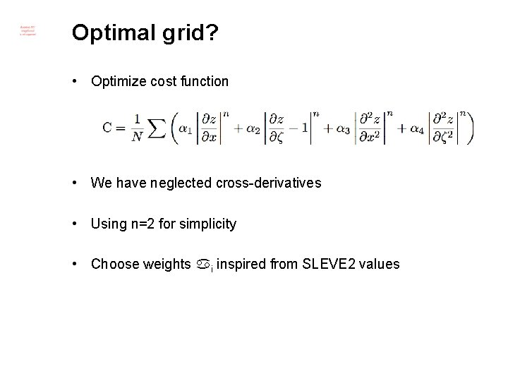 Optimal grid? • Optimize cost function • We have neglected cross-derivatives • Using n=2