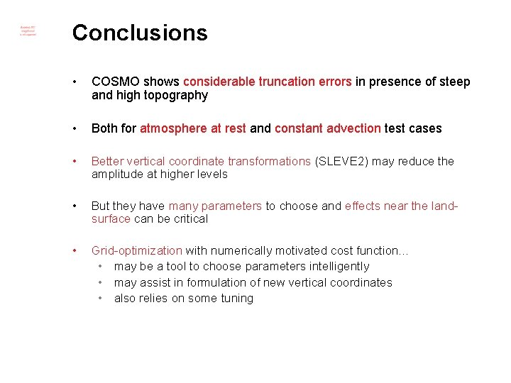 Conclusions • COSMO shows considerable truncation errors in presence of steep and high topography
