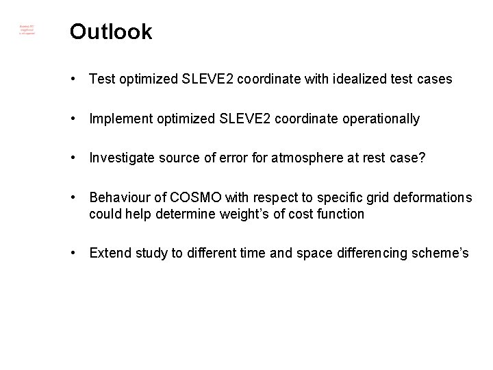 Outlook • Test optimized SLEVE 2 coordinate with idealized test cases • Implement optimized