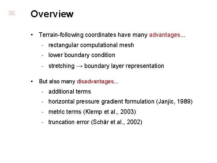 Overview • Terrain-following coordinates have many advantages. . . - rectangular computational mesh -