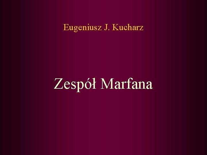 Eugeniusz J. Kucharz Zespół Marfana