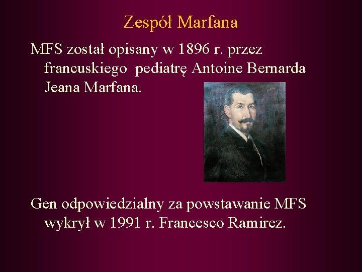 Zespół Marfana MFS został opisany w 1896 r. przez francuskiego pediatrę Antoine Bernarda Jeana