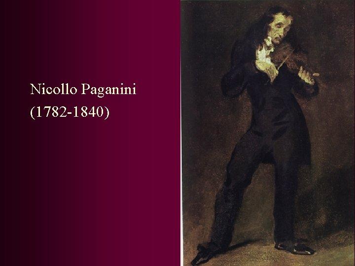Nicollo Paganini (1782 -1840)