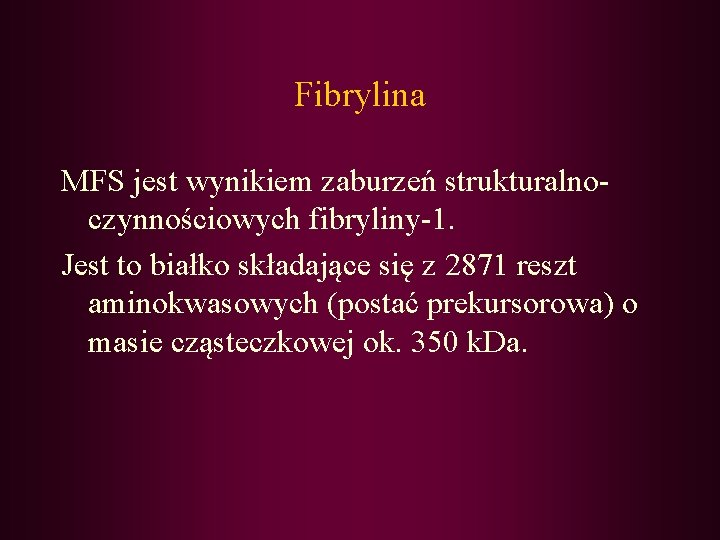 Fibrylina MFS jest wynikiem zaburzeń strukturalnoczynnościowych fibryliny-1. Jest to białko składające się z 2871