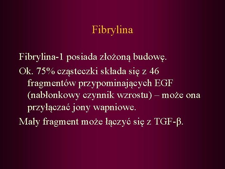 Fibrylina-1 posiada złożoną budowę. Ok. 75% cząsteczki składa się z 46 fragmentów przypominających EGF
