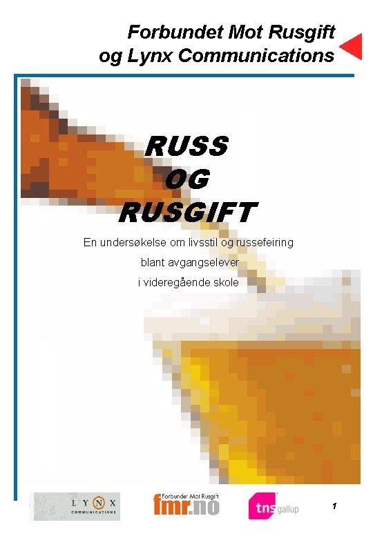 Forbundet Mot Rusgift og Lynx Communications RUSS OG RUSGIFT En undersøkelse om livsstil og