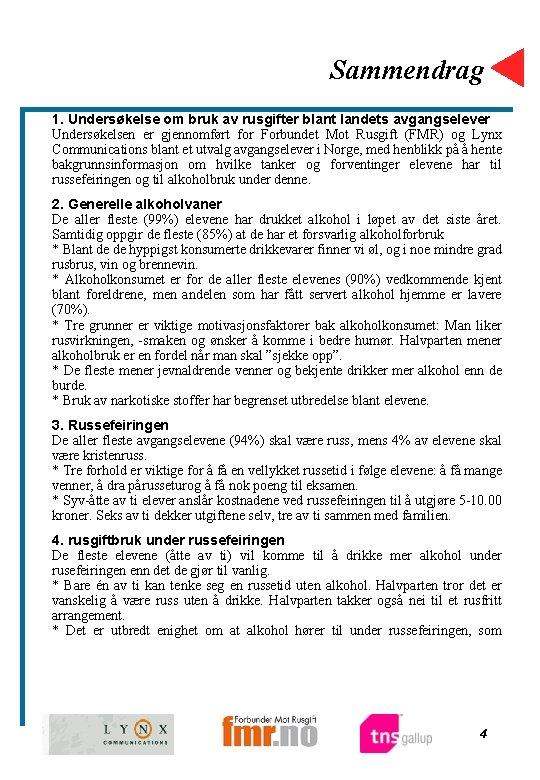Sammendrag 1. Undersøkelse om bruk av rusgifter blant landets avgangselever Undersøkelsen er gjennomført for
