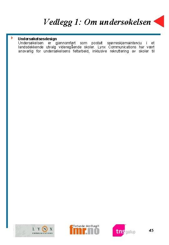 Vedlegg 1: Om undersøkelsen 4 Undersøkelsesdesign Undersøkelsen er gjennomført som postalt spørreskjemaintervju i et