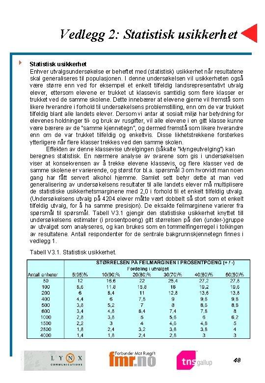 Vedlegg 2: Statistisk usikkerhet 4 Statistisk usikkerhet Enhver utvalgsundersøkelse er beheftet med (statistisk) usikkerhet
