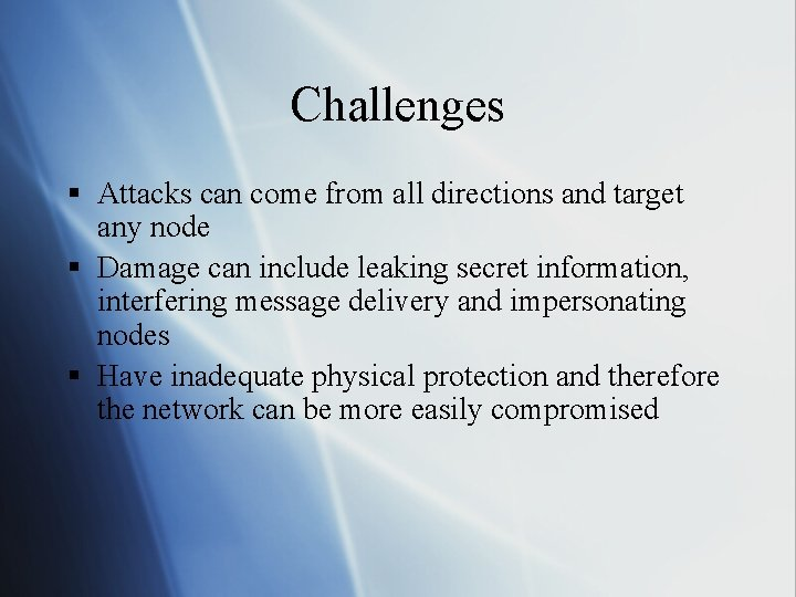Challenges § Attacks can come from all directions and target any node § Damage