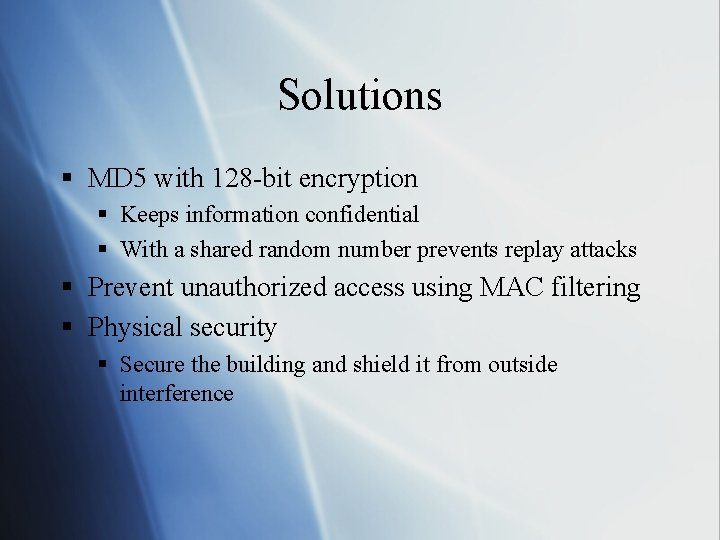 Solutions § MD 5 with 128 -bit encryption § Keeps information confidential § With