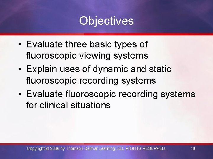 Objectives • Evaluate three basic types of fluoroscopic viewing systems • Explain uses of