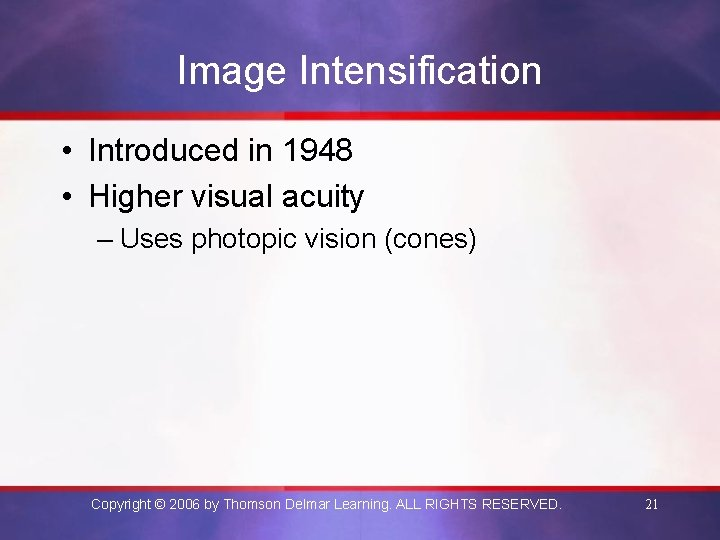Image Intensification • Introduced in 1948 • Higher visual acuity – Uses photopic vision