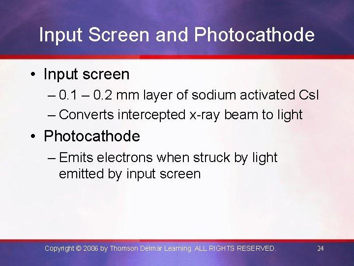 Input Screen and Photocathode • Input screen – 0. 1 – 0. 2 mm