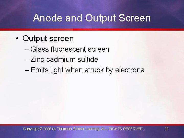 Anode and Output Screen • Output screen – Glass fluorescent screen – Zinc-cadmium sulfide