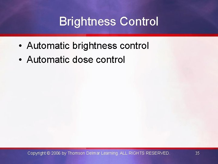 Brightness Control • Automatic brightness control • Automatic dose control Copyright © 2006 by