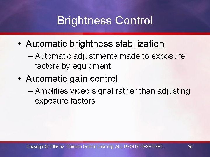 Brightness Control • Automatic brightness stabilization – Automatic adjustments made to exposure factors by