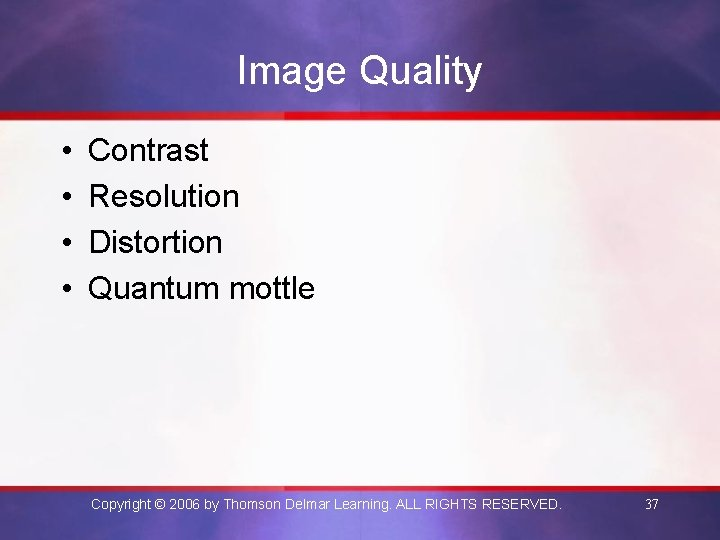 Image Quality • • Contrast Resolution Distortion Quantum mottle Copyright © 2006 by Thomson
