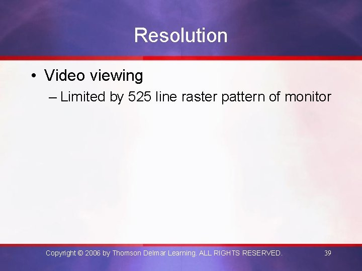 Resolution • Video viewing – Limited by 525 line raster pattern of monitor Copyright