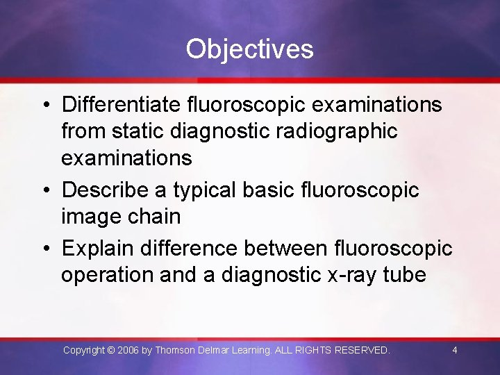 Objectives • Differentiate fluoroscopic examinations from static diagnostic radiographic examinations • Describe a typical