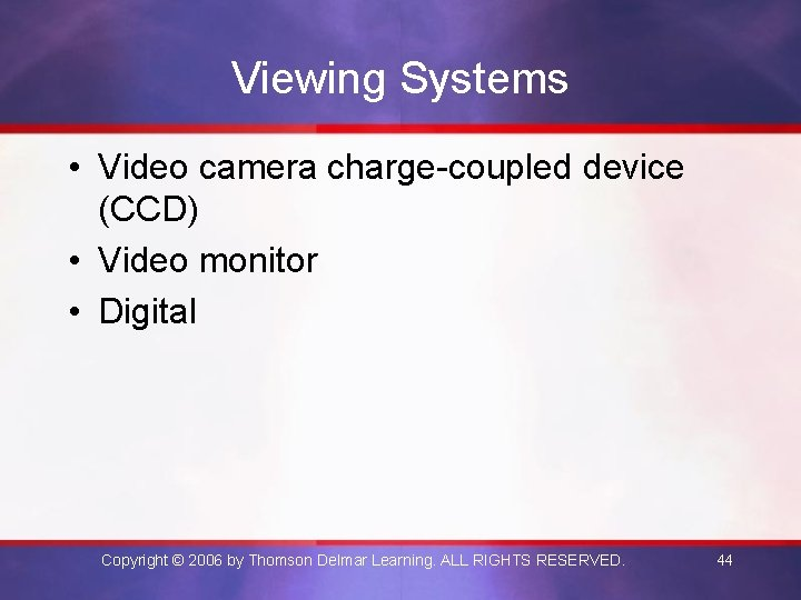 Viewing Systems • Video camera charge-coupled device (CCD) • Video monitor • Digital Copyright