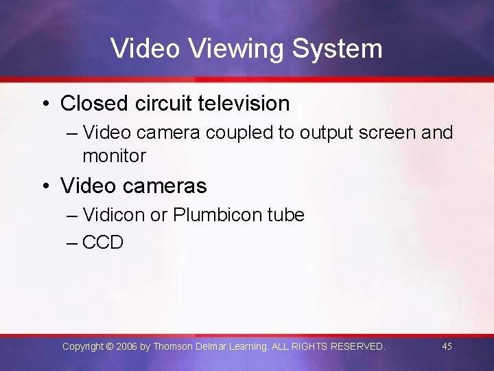 Video Viewing System • Closed circuit television – Video camera coupled to output screen