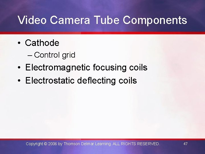 Video Camera Tube Components • Cathode – Control grid • Electromagnetic focusing coils •