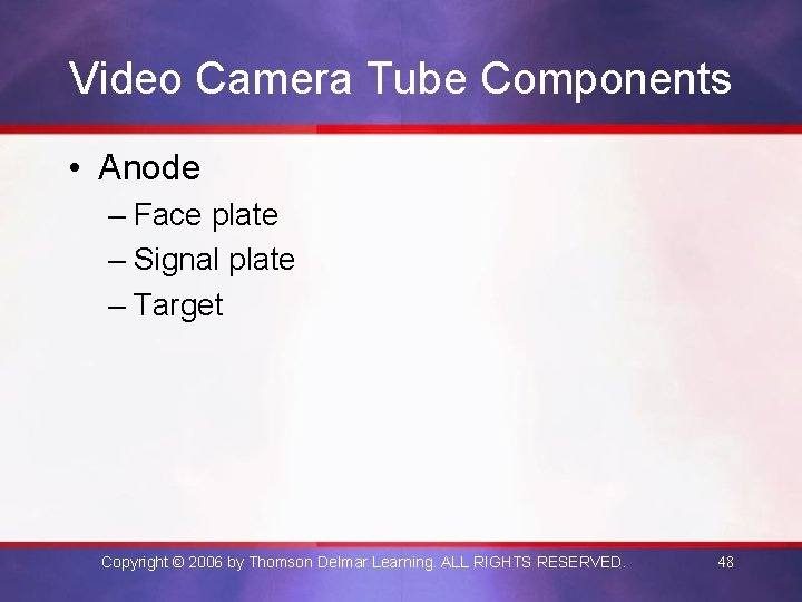 Video Camera Tube Components • Anode – Face plate – Signal plate – Target