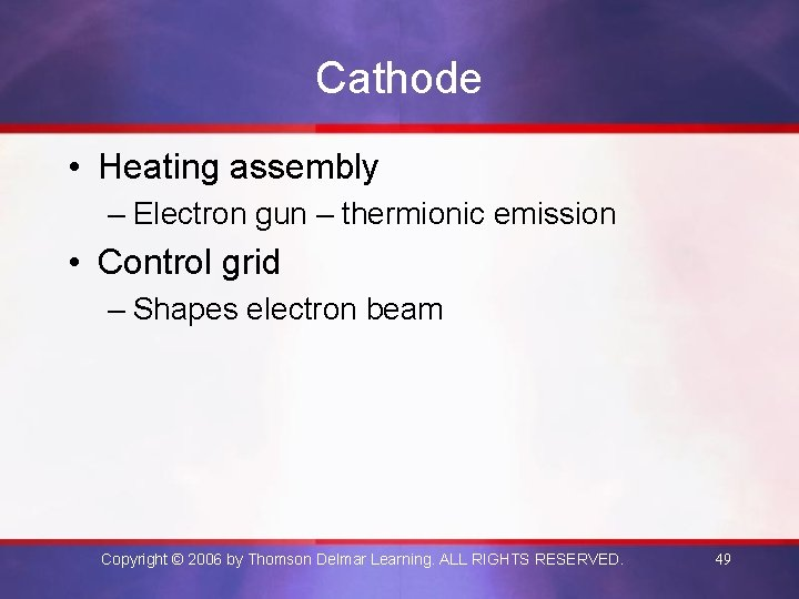 Cathode • Heating assembly – Electron gun – thermionic emission • Control grid –