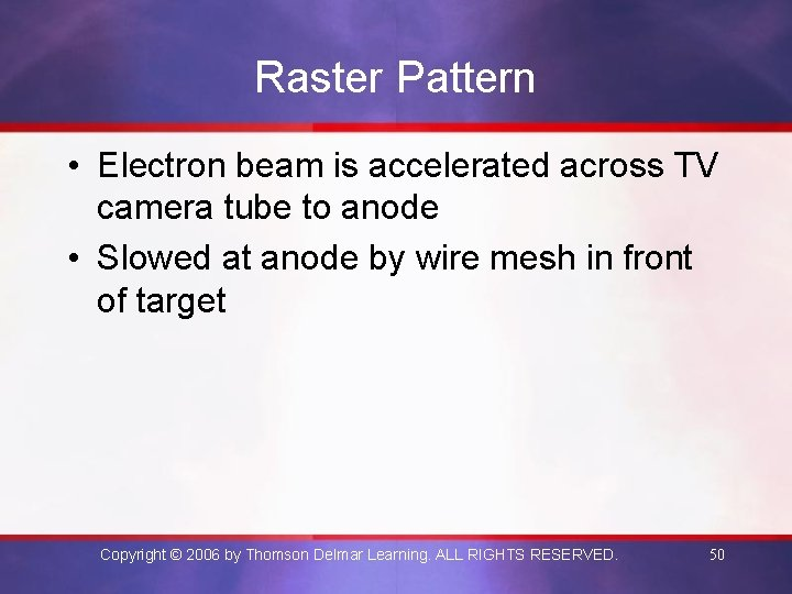 Raster Pattern • Electron beam is accelerated across TV camera tube to anode •
