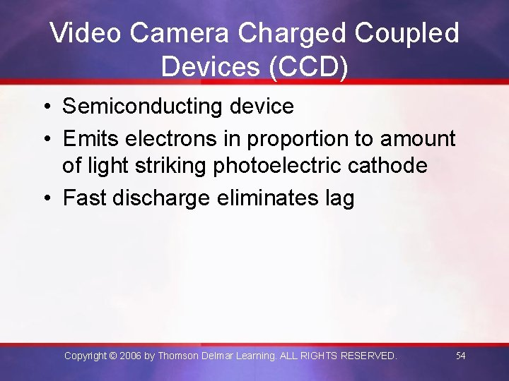 Video Camera Charged Coupled Devices (CCD) • Semiconducting device • Emits electrons in proportion
