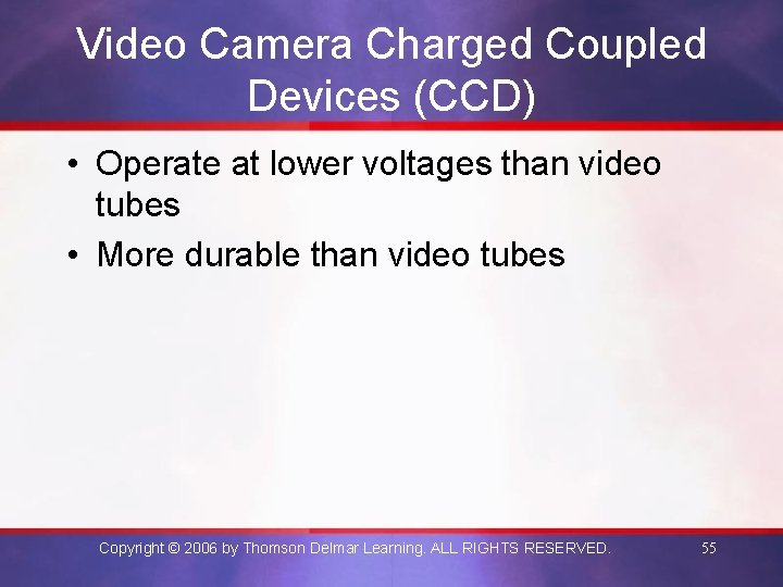 Video Camera Charged Coupled Devices (CCD) • Operate at lower voltages than video tubes
