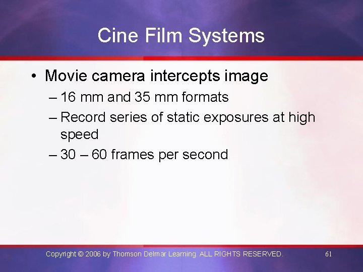Cine Film Systems • Movie camera intercepts image – 16 mm and 35 mm