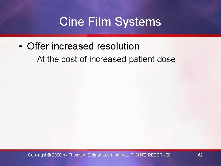 Cine Film Systems • Offer increased resolution – At the cost of increased patient