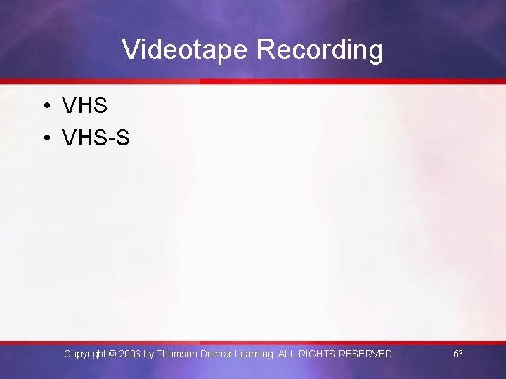 Videotape Recording • VHS-S Copyright © 2006 by Thomson Delmar Learning. ALL RIGHTS RESERVED.