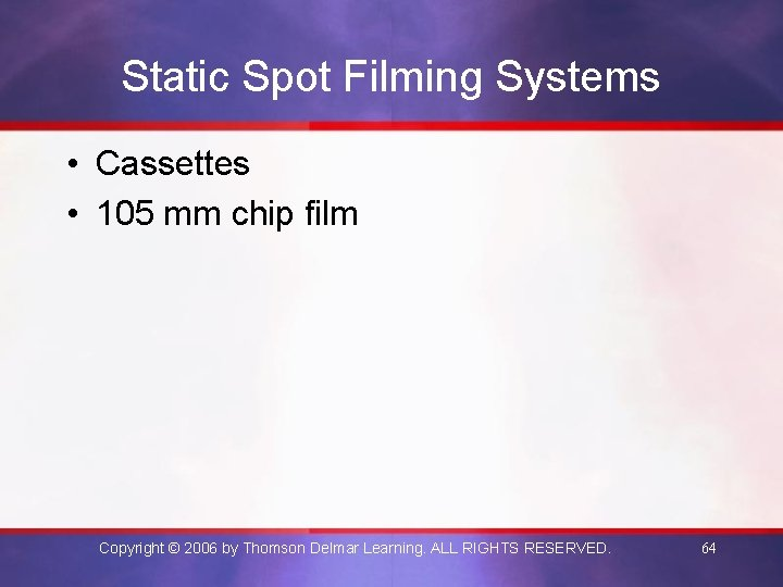 Static Spot Filming Systems • Cassettes • 105 mm chip film Copyright © 2006