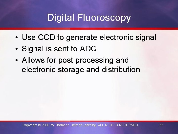 Digital Fluoroscopy • Use CCD to generate electronic signal • Signal is sent to