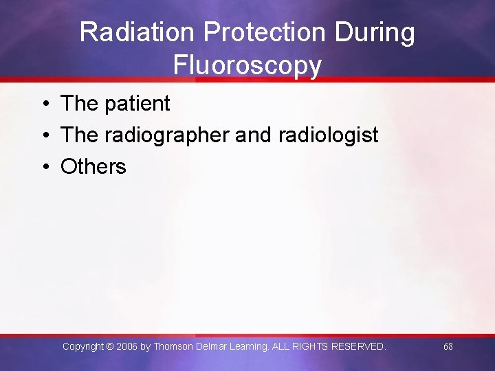 Radiation Protection During Fluoroscopy • The patient • The radiographer and radiologist • Others