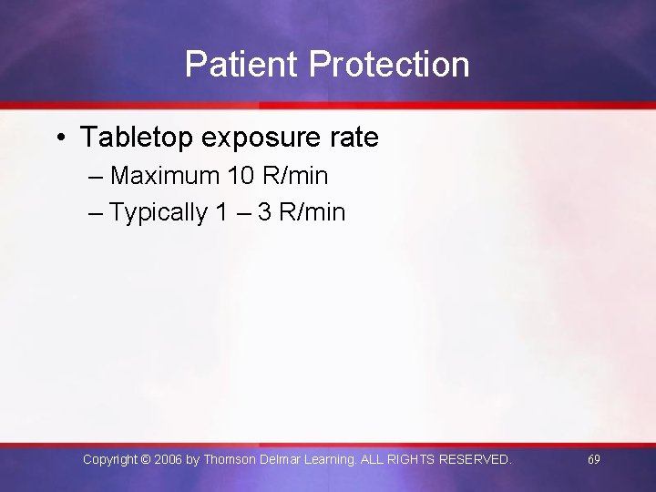 Patient Protection • Tabletop exposure rate – Maximum 10 R/min – Typically 1 –