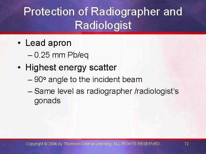 Protection of Radiographer and Radiologist • Lead apron – 0. 25 mm Pb/eq •