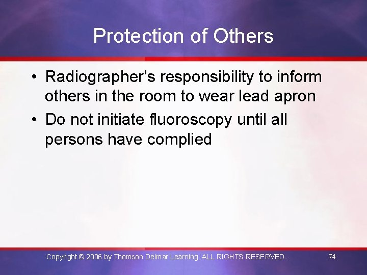 Protection of Others • Radiographer's responsibility to inform others in the room to wear