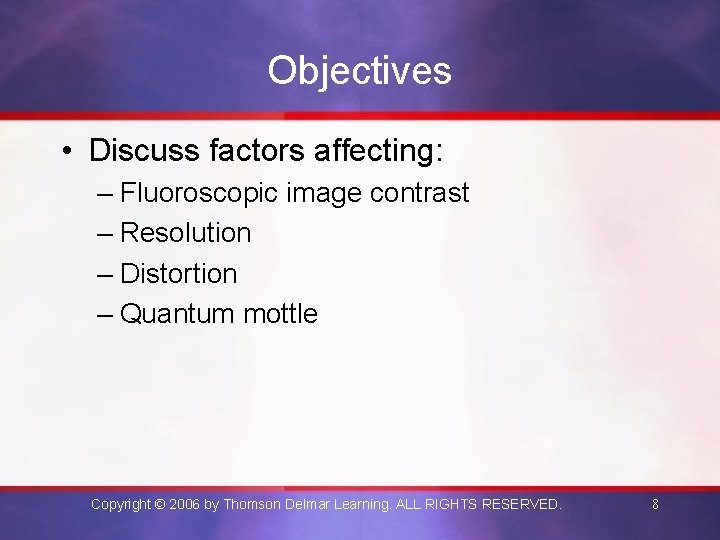 Objectives • Discuss factors affecting: – Fluoroscopic image contrast – Resolution – Distortion –