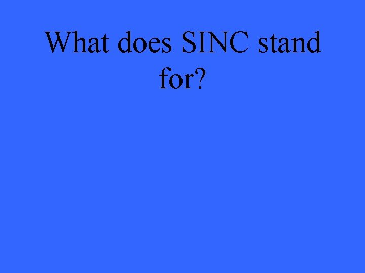 What does SINC stand for?