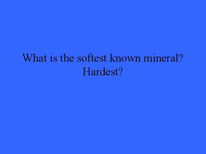 What is the softest known mineral? Hardest?