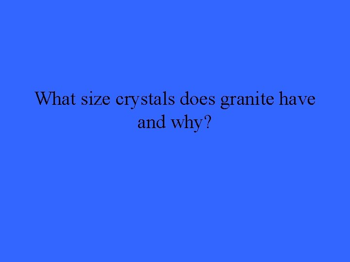 What size crystals does granite have and why?
