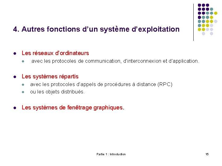 4. Autres fonctions d'un système d'exploitation l Les réseaux d'ordinateurs l l Les systèmes