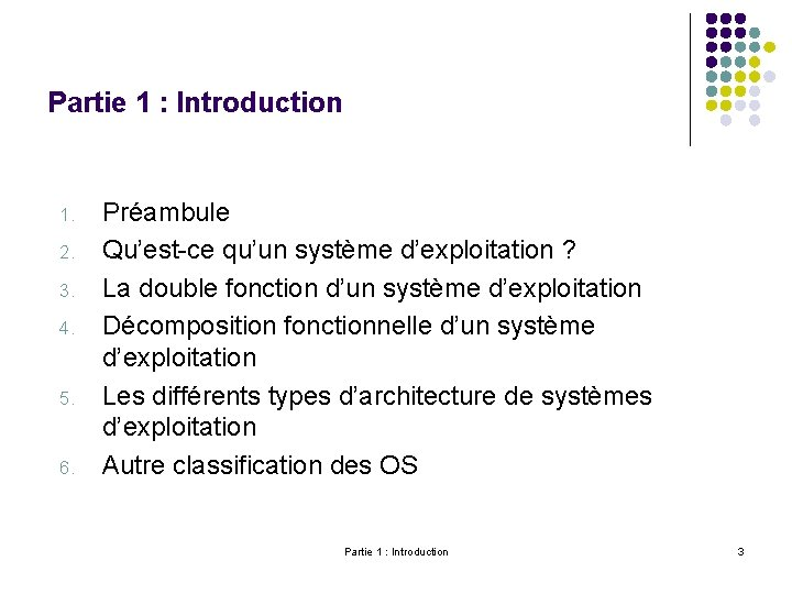 Partie 1 : Introduction 1. 2. 3. 4. 5. 6. Préambule Qu'est-ce qu'un système